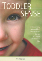 Toddler Sense : Understanding Your Toddler's Sensory World - the Key to a Happy, Well Balanced Child - Ann Richardson