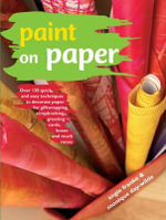 Paint on Paper : Over 130 Quick and Easy Techniques to Decorate Paper for Giftwrapping, Scrapbooking, Greeting Cards, Boxes and Much More - Monique Day-Wilde