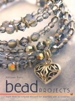 Bead Projects : Over 50 Original Designs for Beautiful Jewellery and Accessories - Kathleen Barry