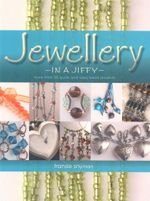 Jewellery in a Jiffy : More Than 55 Quick and Easy Bead Projects - Fransie Snyman