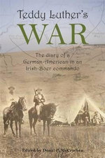 Teddy Luther's War : The Diary of a German-American in an Irish-Boer Commando - Donal P. McCracken