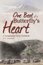 One beat of a butterfly's heart : A Tanganyika Police Notebook - R N Callander
