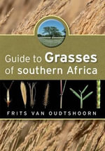 Guide to Grasses of Southern Africa - Frits van Oudtshoorn