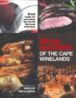 Braai Masters of the Cape Winelands : Braai Recipes & Wine Pairing Tips from the West Coast to the Karoo - Wines of South Africa (WOSA)