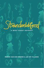 Strandveldfood : A West Coast Odyssey - Kobus van der Merwe