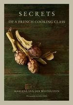 Secrets of a French Cooking Class - Marlene van der Westhuizen