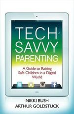 Tech-Savvy Parenting : A Guide to Raising Safe Children in a Digital World - Nikki Bush
