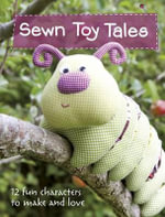 Sewn Toy Tales : 12 Fun Characters to Make and Love - Rosalie Quinlan