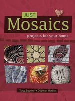 Just Mosaics : Projects for Your Home - Tracy Boomer