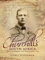 Churchill's South Africa : Travels During the Anglo-Boer War - Chris Schoeman