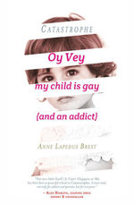 Catastrophe : Oy Vey, My Child Is Gay (and an Addict) - Anne Lapedus Brest