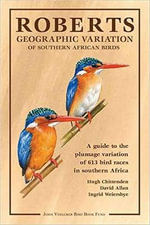 Roberts Geographic Variation of Southern African Birds Annual 2012 : A Guide to the Plumage Variation of 613 Bird Races in Southern Africa - Hugh Chittenden