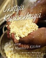 Ukutya Kwasekhaya : Tastes from Nelson Mandela's Kitchen - Xoliswa Ndoyiya