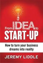 From Idea to Start-Up - Jeremy Liddle