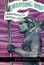 Whispering Wind : Adventures in Arnhem Land - Syd Kyle-Little
