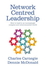 Network Centred Leadership : How to lead in an increasingly complex and interconnected world - Charles Carnegie