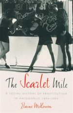 The Scarlet Mile  : A Social History of Prostitution in Kalgoorlie, 1894-2004 - Elaine Mckeown