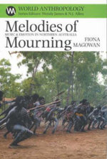 Melodies of Mourning : Music and Emotions in Northern Australia - Fiona Magowan