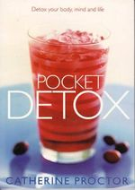 Pocket Detox : Detox Your Body, Mind and Life - Catherine Proctor