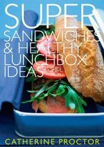 Super Sandwiches and Healthy Lunchbox Ideas - Catherine Proctor