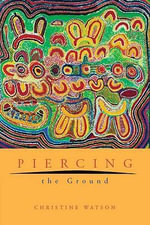 Piercing the Ground : Balgo Women's Image Making and Relationship to Country - Christine Watson