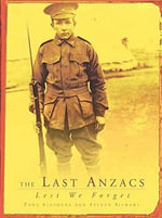 The Last Anzacs  :  Lest We Forget - Tony Stephens
