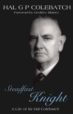Steadfast Knight : a Life of Sir Hal Colebatch - Hal Colebatch