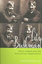 The City Bushman : Henry Lawson and the Australian Imagination - Christopher Lee