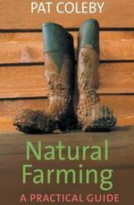 Natural Farming : A Practical Guide - Pat Coleby