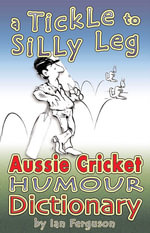 A Tickle to Silly Leg : Aussie Cricket Humour Dictionary - Ian Ferguson
