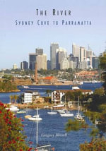 The River : Sydney Cove to Parramatta - Gregory Allan Blaxell