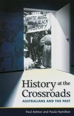 History at the Crossroads : Australians and the Past - Paul Ashton