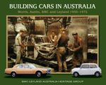 Building Cars in Australia : Morris, Austin, BMC and Leyland 1950-1975