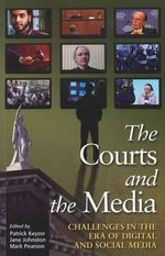 The Courts and the Media : Challenges in the Era of Digital and Social Media - Patrick Keyzer