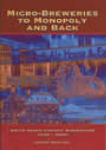 Micro-Breweries to Monopolies and Back : Swan River Colony Breweries 1829-2002 - Geoff Spiller