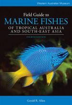 Field Guide to Marine Fishes of Tropical Australia and South-East Asia - Gerald R. Allen