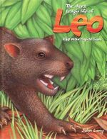 The Short Tragic Life of Leo the Marsupial Lion - John Long