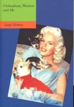 Chihuahuas, Women and Me - Louis Nowra