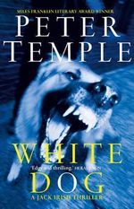 White Dog : A Jack Irish novel : Jack Irish Thrillers - Peter Temple