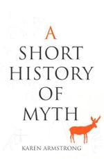 A Short History of Myth : My Climb Out of Darkness - Karen Armstrong