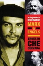 Marx and Engels : An Introduction - Ernesto 'Che' Guevara