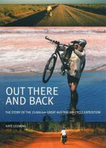 Out There and Back : The Story of the 25000-km Great Australian Cycle Expedition - Kate Leeming