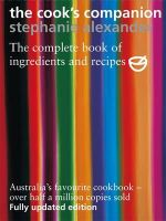 The Cook's Companion : The Complete Book of Ingredients and Recipes for the Australian Kitchen - Stephanie Alexander