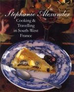 Cooking and Travelling in South-West France - Stephanie Alexander
