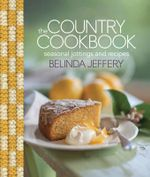 The Country Cookbook  :  Seasonal Jottings and Recipes - Belinda Jeffery