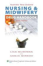 Australia New Zealand Nursing and Midwifery Drug Handbook : Assessment and Management of Clinical Problems : 3... - Lisa McKenna