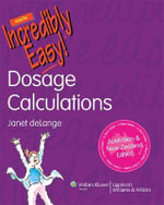 Dosage Calculations Made Incredibly Easy! : Australia/New Zealand Edition - Delange