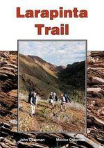 Larapinta Trail : 2nd Edition - John Chapman