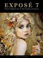 EXPOSE 7 : Finest Digital Art in the Known Universe :  Finest Digital Art in the Known Universe - Daniel P. Wade