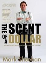 The Scent of A Dollar : How I Turn Every Day Into A Business Opportunity :  How I Turn Every Day Into A Business Opportunity - Mark Sheehan